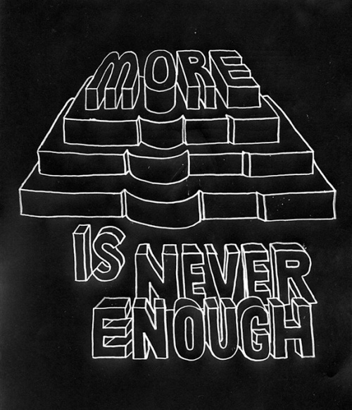 more_is_never_enough